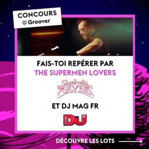 CONCOURS POUR PRODUCTEUR.RICE.S ELECTRO & DJ - The Supermen Lovers, DJ MAG Fr et Groover s'unissent pour dénicher les pépites électro du moment