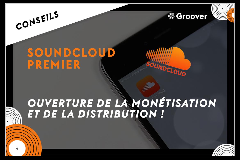 SoundCloud Premier, nouvel outil pour les artistes indépendants - ouverture de la monétisation et de la distribution