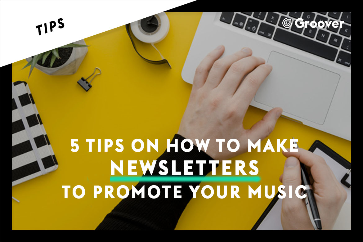 5 Tips on how to make Newsletters to promote your music