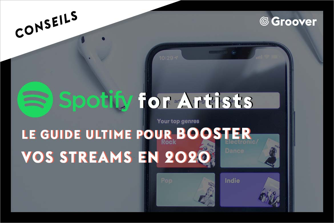 Spotify for Artists - Le Guide Ultime pour booster vos Streams en 2020