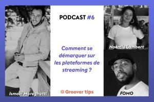 Podcast #6 - FOMO, Noémie Labert, Ismaël Mereghetti - Comment se démarquer sur les plateformes de streaming ?