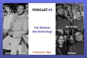 Groover Tips 8 : Les dessous des featurings - avec Bolides et Ben & Flav
