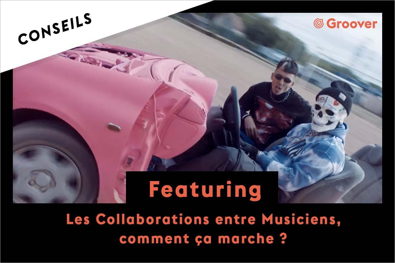 Featuring, les collaborations entre musiciens ou collaborations entre artistes, comment ça marche ?