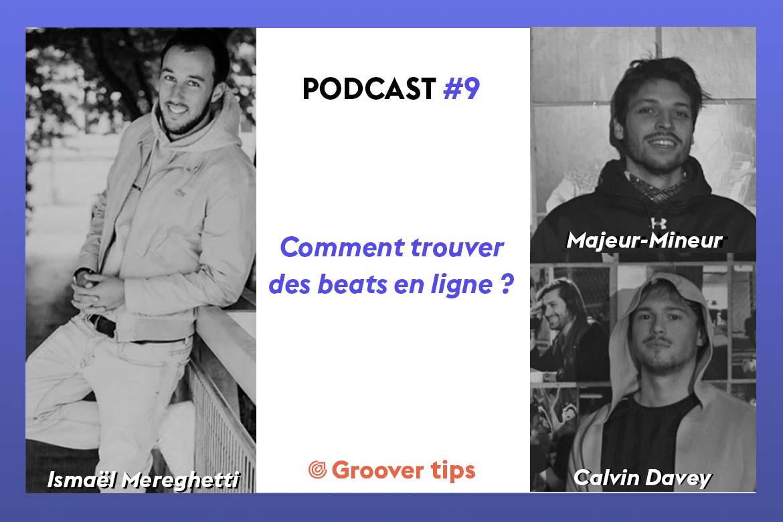 Comment trouver des beats en ligne ? - Podcast Groover Tips - Majeur-Mineur, Calvin Davey et Ismaël Mereghetti