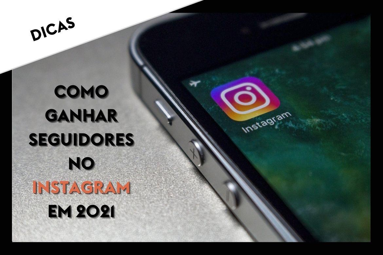 Dicas - Como conseguir seguidores no instagram em 2021