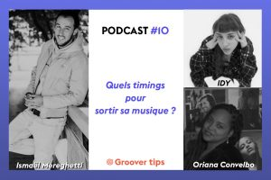 Quel timing pour sortir sa musique ? IDY, Oriana Convelbo et Ismaël Mereghetti - Podcast Groover Tips #10