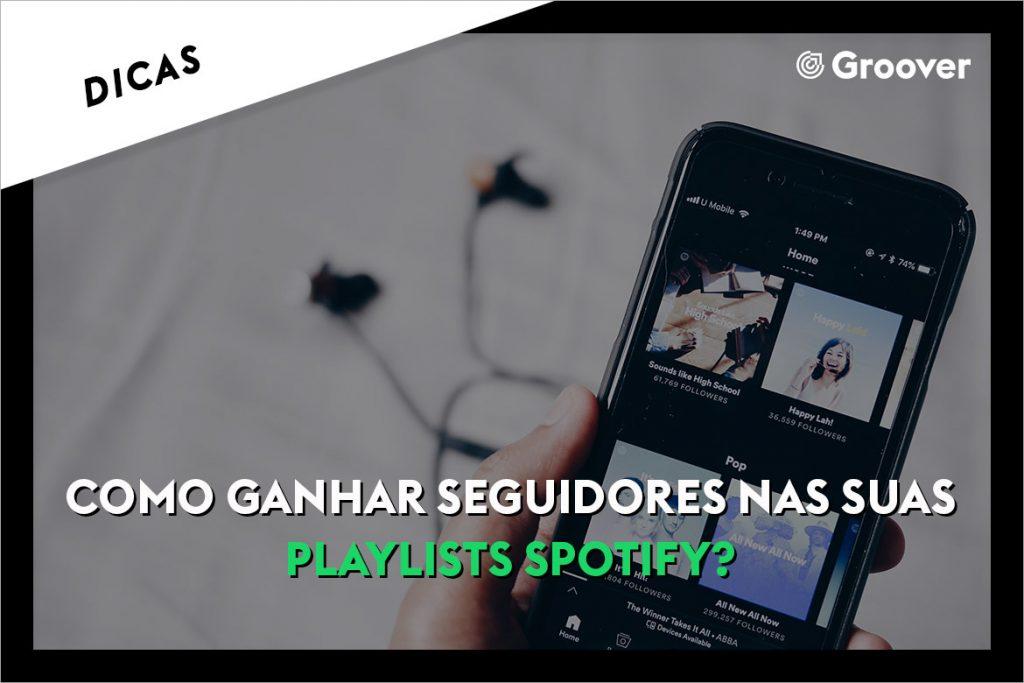Playlists Spotify: Como criar sua playlist e ganhar mais seguidores