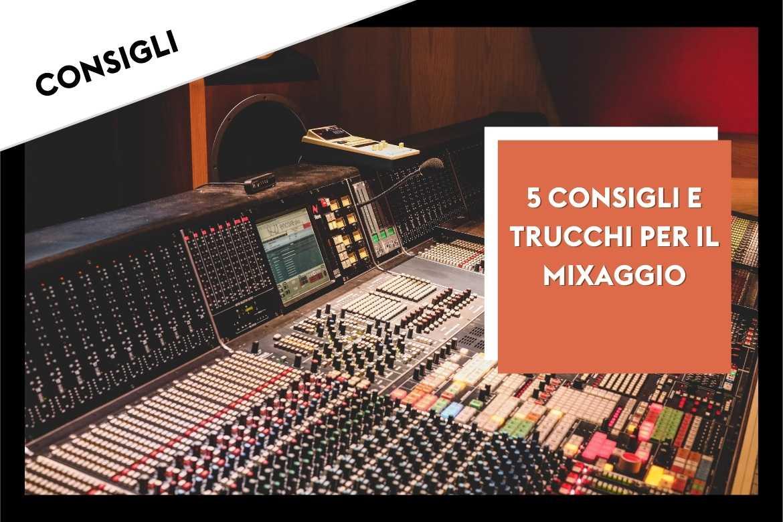 Mixaggio: 5 Consigli e Trucchi per far Suonare Bene la tua Musica
