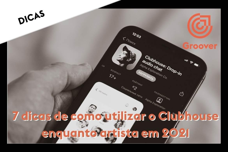 7 dicas de como utilizar o Clubhouse enquanto artista em 2021