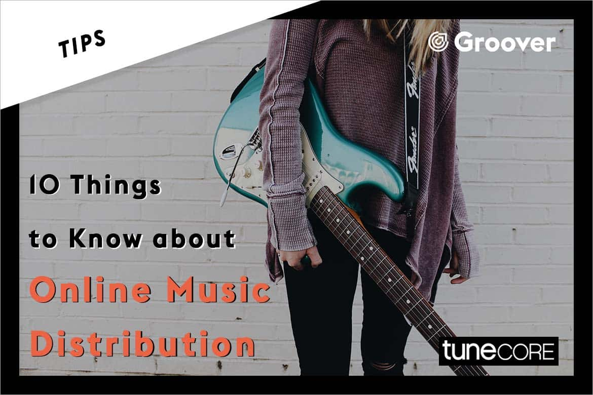 10 Things to Know about Online Music Distribution before Releasing your Tracks - TuneCore & Groover