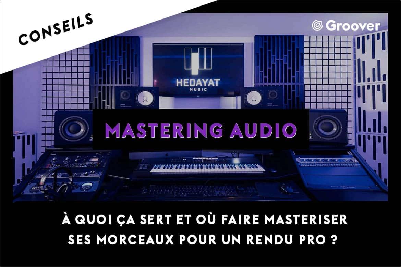 Mastering Audio, à quoi ça sert et où faire masteriser ses morceaux pour un rendu pro ?
