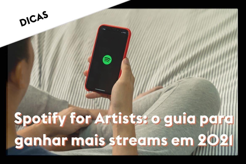 Spotify for Artists: o guia para ganhar mais streams em 2021
