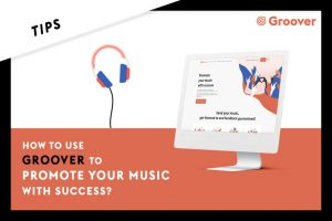 How to use Groover to Promote your Music with success?