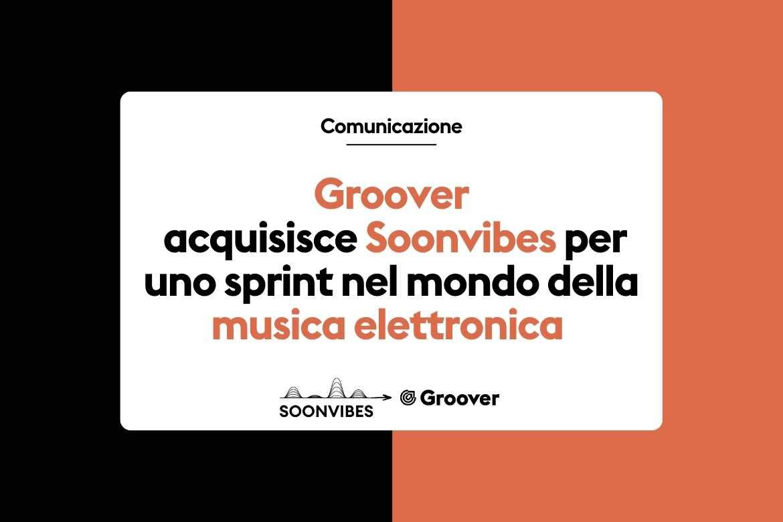 GROOVER ACQUISISCE SOONVIBES PER UNO SPRINT NEL MONDO DELLA MUSICA ELETTRONICA