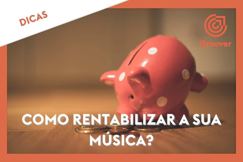 Como rentabilizar a sua música?