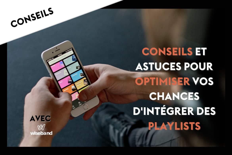 Conseils et Astuces pour optimiser vos chances d'intégrer des Playlists - Playlists Spotify, playlists Deezer, playlists Apple Music, etc. Interview avec Wiseband.