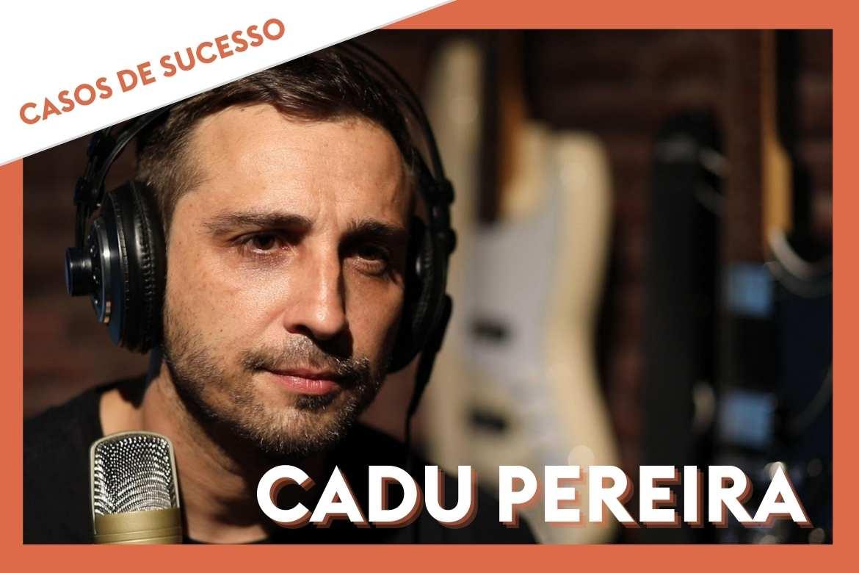 Casos de Sucesso: Cadu Pereira