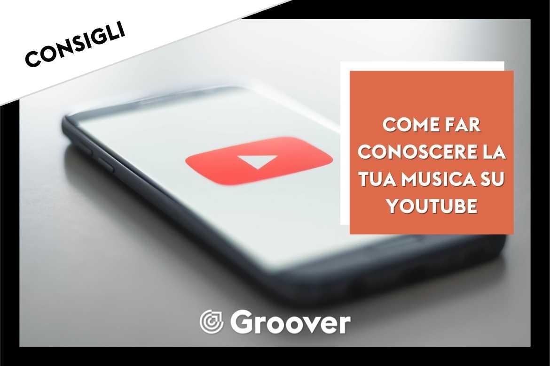 COME FAR CONOSCERE LA TUA MUSICA SU YOUTUBE