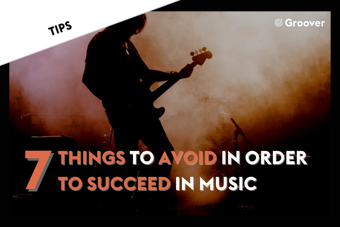 7 things to avoid in order to succeed in music