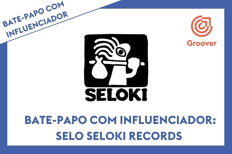 Bate-papo com influenciador: selo Seloki Records