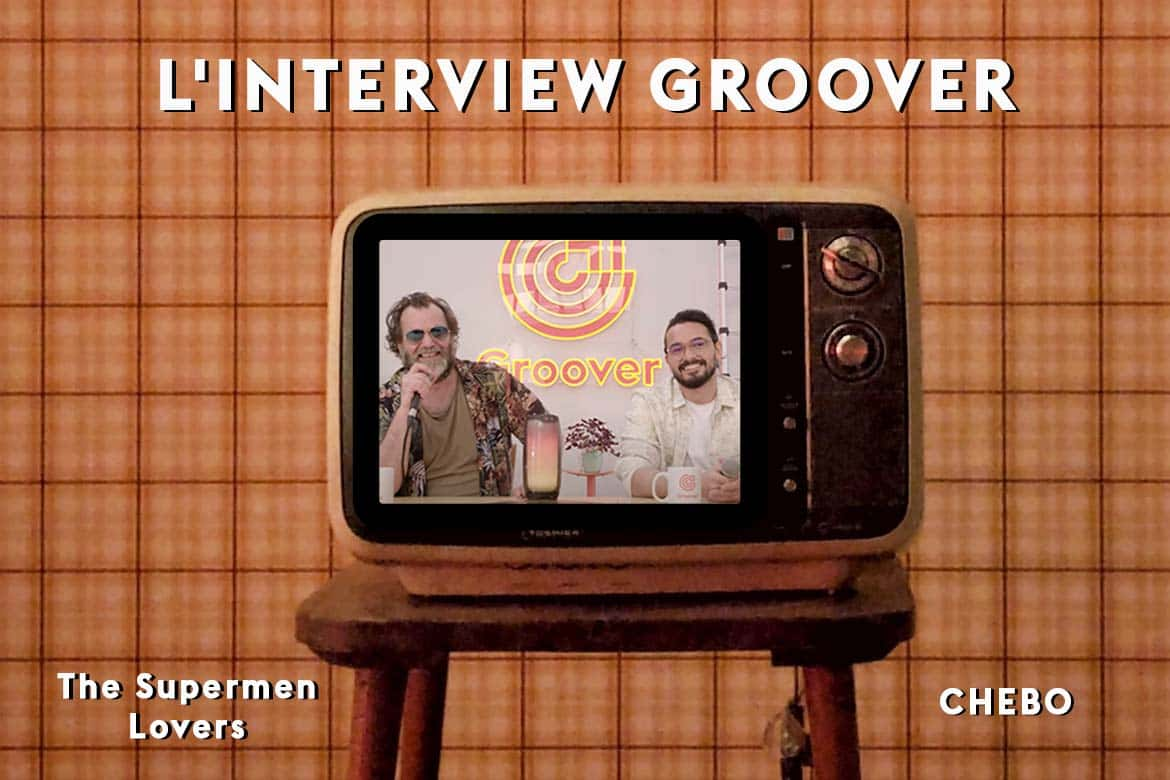 The Supermen Lovers x CHEBO - L'interview Groover